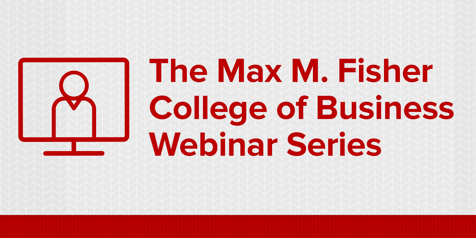 The Max M. Fisher College of Business Webinar Series