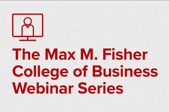 The Max M. Fisher Webinar Series