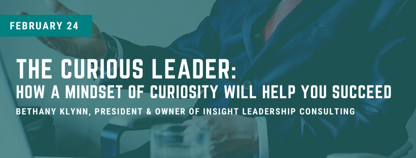 Teal image of a man in a suit leaning back in his chair; text overlay: The Curious Leader:  How a mindset of curiosity will help you succeed. February 24.