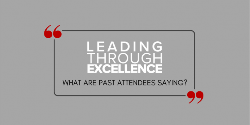 Gray background with text box that reads: Leading Through Excellence (logo): What are past attendees saying?