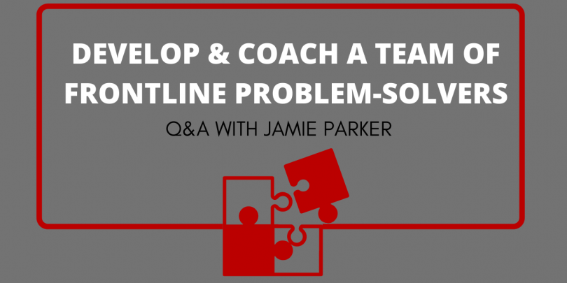 gray background with text box that reads: Develop & Coach a Team of Frontline Problem-Solvers: Q&A with Jamie Parker. Red outline with Red puzzle pieces.